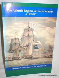 The Atlantic Region to Confederation; A History