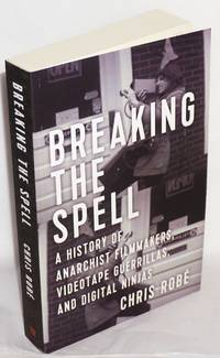 image of Breaking the Spell: a History of Anarchist Filmmakers, Videotape Guerrillas, and Digital Ninjas