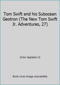 Tom Swift and his Subocean Geotron (The New Tom Swift Jr. Adventures, 27) by Victor Appleton II - 1966