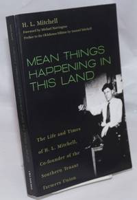 image of Mean Things Happening in this Land; The Life and Times of H.L. Mitchell Co-founder of the Southern Tenant Farmers Union. Foreword by Michael Harrington. Preface to the Oklahoma Edition by Samuel Mitchell