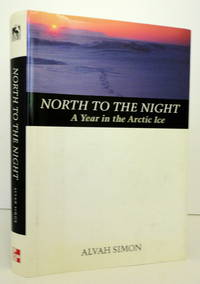 North To The Night: A Year in the Arctic Ice by  Alvah Simon - Hardcover - 1999 - from The Parnassus BookShop and Biblio.com