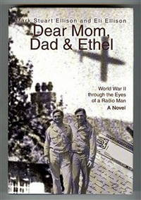 Dear Mom, Dad & Ethel: World War II through the Eyes of a Radio Man, a Novel