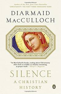 Silence: A Christian History by MacCulloch, Professor of the History of the Church Diarmaid
