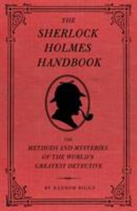 The Sherlock Holmes Handbook : The Methods and Mysteries of the World's Greatest Detective