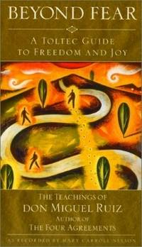 Beyond Fear: A Toltec Guide to Freedom and Joy - The Teachings of Don Miguel Ruiz