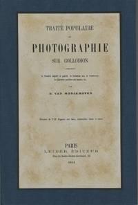 TRAITÉ POPULAIRE DE PHOTOGRAPHIE SUR COLLODION CONTENANT LE PROCÉDÉ NÉGATIF ET POSITIF, LE COLLODION SEC, LE STÉRÉOSCOPE, LES ÉPREUVES POSITIVES SUR PAPIER, ETC.
