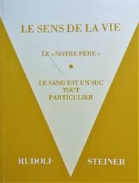 """image of Le Sens de la vie. (précédé de) """"Le Sang est un suc tout particulier"""". """"Notre Père"""" (Anthroposophie)"""
