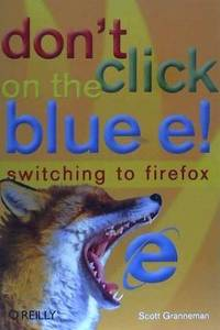 Don't Click on the Blue E!: Switching to Firefox by  Scott Granneman - Paperback - from Agapea Libros Urgentes and Biblio.co.uk