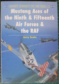 Mustang Aces of the Ninth & Fifteenth Air Forces & the RAF (Osprey Aircraft of the Aces, No 7) by  Jerry Scutts - Paperback - First Edition - 1995 - from Hanselled Books and Biblio.co.uk