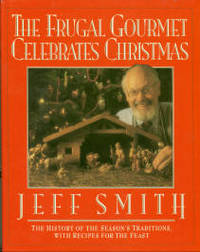 The Frugal Gourmet Celebrates Christmas by  Jeff Smith - Hardcover - 3rd Printing - 1992 - from Chris Hartmann, Bookseller (SKU: 029606)