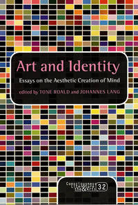 Art and Identity: Essays on the Aesthetic Creation of Mind (Consciousness, Literature and the Arts)