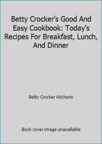 Betty Crocker's Good And Easy Cookbook: Today's Recipes For Breakfast, Lunch, And Dinner by Betty Crocker Kitchens - 1973 - from ThriftBooks (SKU: G0307096122I5N00)