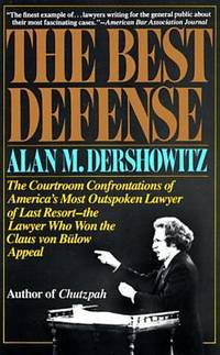 The Best Defense : The Courtroom Confrontations of America's Most Outspoken Lawyer of Last...
