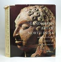 Gandharan Art of North India and the Graeco-Buddhist Tradition in India, Persia, and Central Asia