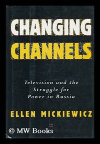 Changing Channels : Television and the Struggle for Power in Russia / Ellen Mickiewicz
