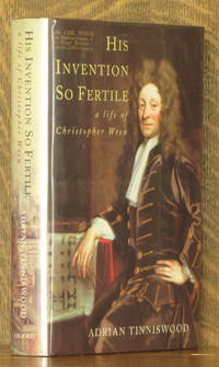 HIS INVENTION SO FERTILE, A LIFE OF CHRISTOPHER WREN