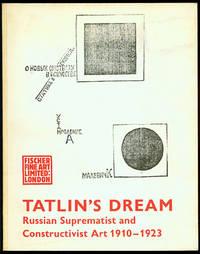 TATLIN'S DREAM: Russian Suprematist and Constructivist Art 1910 - 1923