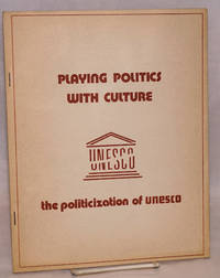 Playing Politics with Culture: The Politicization of UNESCO