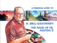 image of A Personal Guide to W. (Bill) Alexander's The Magic of Oil Painting II