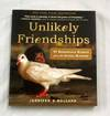 Unlikely Friendships 47 Remarkable Stories from the Animal Kingdom