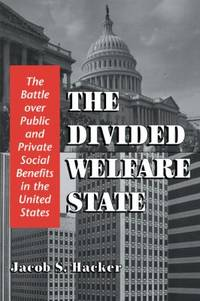 The Divided Welfare State : The Battle over Public and Private Social Benefits in the United States