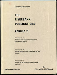 The Riverbank Publications Volume 2: Publication No. 19 - Formulae for the Solution of Geometrical Transposition Ciphers; Publication No. 20 - Several Machine Ciphers and Methods for their Solution; Publication No. 21 - Methods for the Reconstruction of Primary Alphabets (A Cryptographic Series)