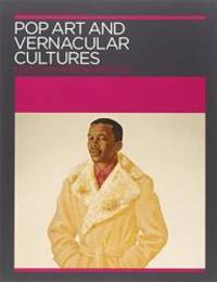 Pop Art and Vernacular Cultures (Annotating Art's Histories: Cross-Cultural Perspectives in the...