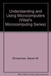 Understanding and Using Microcomputers (The microcomputing series)