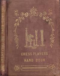 The Chess-Players Hand-Book; Containing A Full Account of the Game of Chess, and the Best Mode of Playing It
