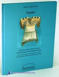 image of Yupika: The Plains Indian Woman's Dress / Die Kleidung der  Plainsindianer-Frauen An overview of historical developments and styles /  Ein Überblick über historische Entwicklungen und Stile