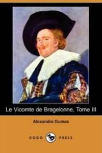 image of Le Vicomte de Bragelonne, Tome III (Dodo Press) (French Edition)