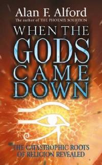 When the Gods Came Down: The Catastrophic Roots of Religion Revealed