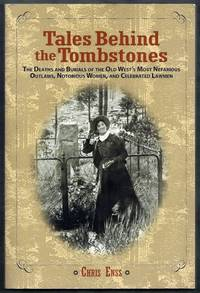 Tales Behind the Tombstones.  The Deaths and Burials of the Old West's Most Nefarious...