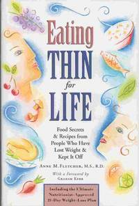 EATING THIN FOR LIFE: FOOD SECRETS & RECIPES FROM PEOPLE WHO HAVE LOST  WEIGHT & KEPT IT OFF