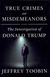 image of True Crimes and Misdemeanors; The Investigation of Donald Trump