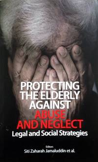 Protecting the Elderly Against Abuse and Neglect: Legal and Social Strategies