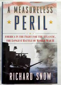 A Measureless Peril.  America in the Fight for the Atlantic, The Longest Battle of World War II