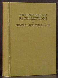 Adventures and Recollections of General Walter P. Lane: A San Jacinto Veteran, Containing Sketches of the Texan, Mexican & Late Wars