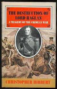 image of THE DESTRUCTION OF LORD RAGLAN:  A TRAGEDY OF THE CRIMEAN WAR 1854-55.