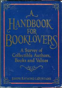 A Handbook for Booklovers: A Survey pf Collectible Authors, Books and Values