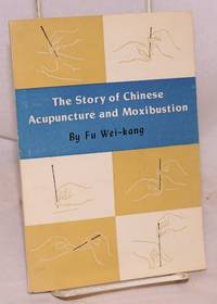 The story of Chinese acupuncture and moxibuxtion by Fu Wei-kang - Paperback - 1975 - from Bolerium Books Inc., ABAA/ILAB (SKU: 169695)