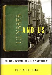 Ulysses and Us: The Art of Everday Life in Joyce's Masterpiece