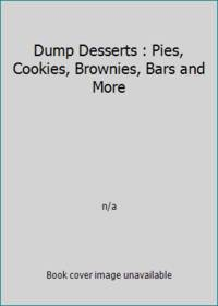 Dump Desserts : Pies, Cookies, Brownies, Bars and More