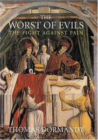 The Worst of Evils : The Fight Against Pain