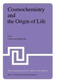 Cosmochemistry and the Origin of Life: Proceedings of the NATO Advanced Study Institute held at...