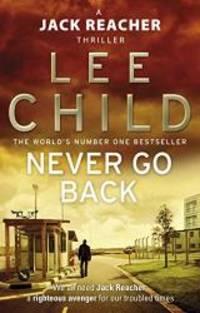 Never Go Back: (Jack Reacher 18) by Lee Child - 2014-01-01