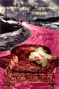 A Woman Alone on the Atikokan Highway by  Jeanette Lynes - Paperback - First edition thus - 1999 - from Reading Rat and Biblio.com