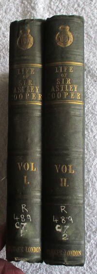 The Life of Sir Astley Cooper, Bart., Interspersed with Sketches from his Note-Books of Distinguished Contemporary Characters.