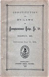 CONSTITUTION AND BY-LAWS OF PENNESSEEWASSEE LODGE NO. 18, NORWAY, MAINE.   Instituted July 11, 1878