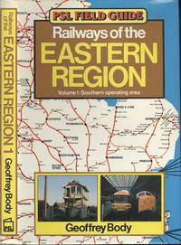 Railways of the Eastern Region Volume 1 - Southern Operating Area  (PSL field guide)